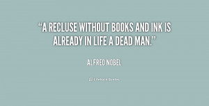 """recluse without books and ink is already in life a dead man."""""""
