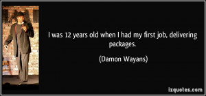 ... years old when I had my first job, delivering packages. - Damon Wayans