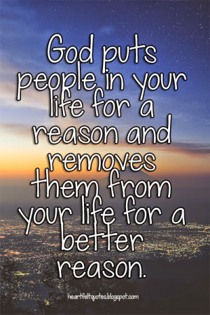 God puts people in your life for a reason and removes them from your ...