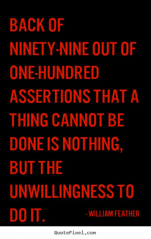 William Feather Quotes - Back of ninety-nine out of one-hundred ...