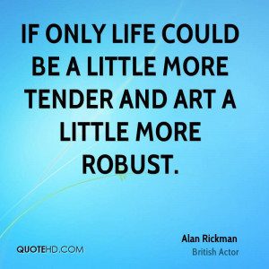 alan-rickman-alan-rickman-if-only-life-could-be-a-little-more-tender ...