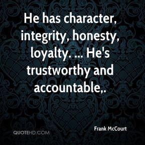Frank McCourt - He has character, integrity, honesty, loyalty. ... He ...