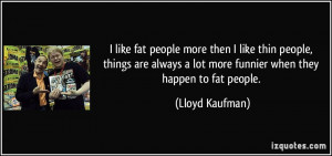 quote-i-like-fat-people-more-then-i-like-thin-people-things-are-always ...