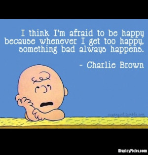 True words Charlie Brown....especially here lately :o(