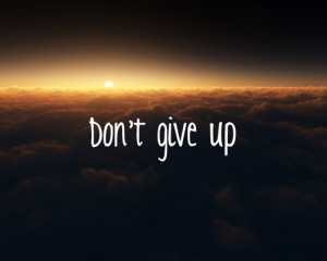 Quotes About Not Giving Up – Never Give Up