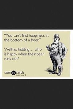 ... beer. Of course not, you're out of beer! #beer http://www.Facebook.com