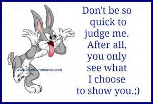 don 39 t be so quick to judge you only see what i choose to show