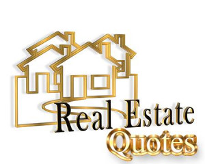 Our collection of the various famous real estate quotes and sayings