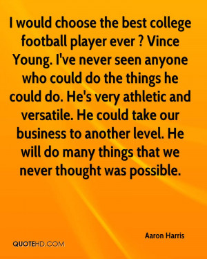 would choose the best college football player ever ? Vince Young. I ...