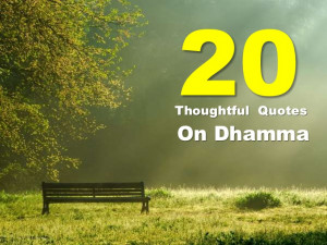 20 Thoughtful Quotes On Dhamma