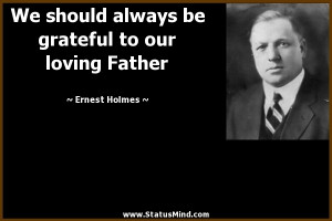 ... grateful to our loving Father - Ernest Holmes Quotes - StatusMind.com