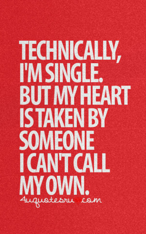 ... . But My Heart Is Taken By Someone I Can't Call My Own ~ Love Quote