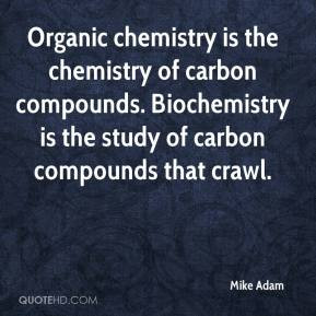 Organic chemistry is the chemistry of carbon compounds. Biochemistry ...