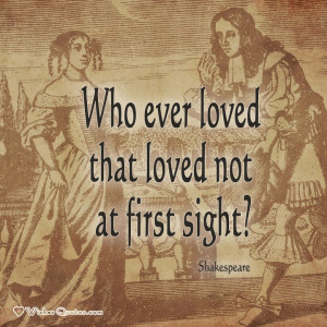 "... love: ""Who ever loved that loved not at first sight?"" #lovequotes"