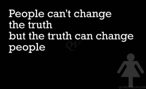 People Can't Change The Truth Can Change People.
