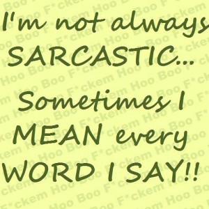 ... -Quotes http://www.quotesonimages.com/1783/im-not-always-sarcastic