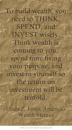 ... so the return on investment will be tenfold. www.lindapjones.com More