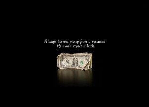 Some Of Famous Quotes Always Borrow Money From A Pessimist