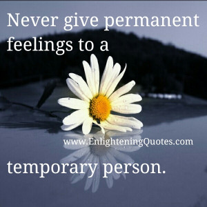 Never make permanent decision on temporary situation too.