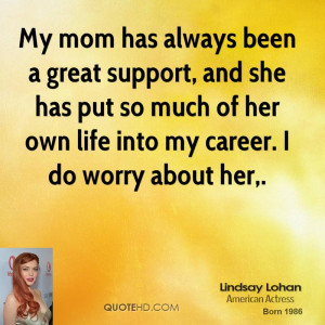 My mom has always been a great support, and she has put so much of her ...