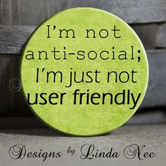not antisocial I'm just not user by DesignsbyLindaNeeToo