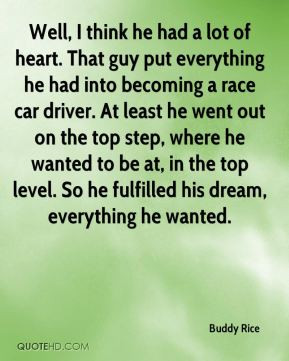 heart. That guy put everything he had into becoming a race car driver ...