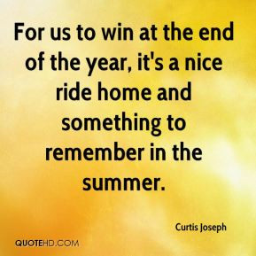 Curtis Joseph - For us to win at the end of the year, it's a nice ride ...