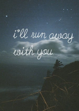 me love cute happy you run away run happiness true love love quotes ...