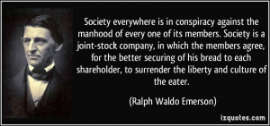 Society everywhere is in conspiracy against the manhood of every one ...