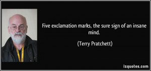 Five exclamation marks, the sure sign of an insane mind. - Terry ...