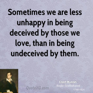 ... in being deceived by those we love, than in being undeceived by them
