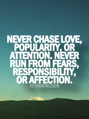 never-chase-love-popularity-or-attention-never-run-from-fears ...