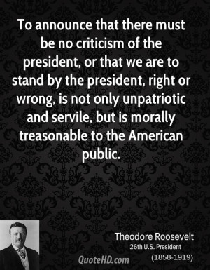 To announce that there must be no criticism of the president, or that ...