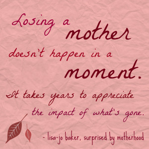 Quotes About Children Growing Up And Moving On Losing a mother quote