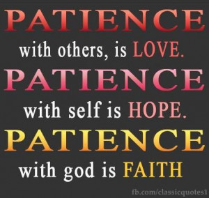 Patience with others is Love, Patience with self is Hope, Patience ...