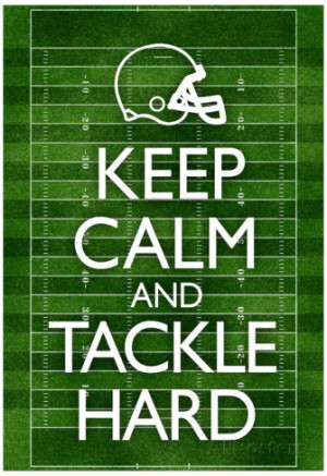 Keep Calm and Tackle Hard Football Poster Poster