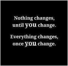 ... Everything changes, once you change.