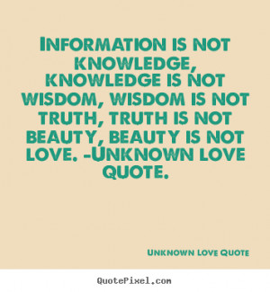 Information is not knowledge, knowledge is not wisdom, wisdom is not ...