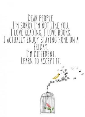 Dear People, I'm sorry I'm not like you. I love reading. I love books ...