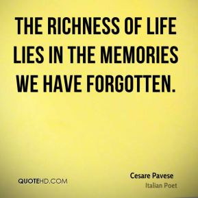 Cesare Pavese - The richness of life lies in the memories we have ...