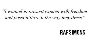 Quote by Raf Simons at Dior Autumn-Winter 2014 Women Fashion Show #PFW ...