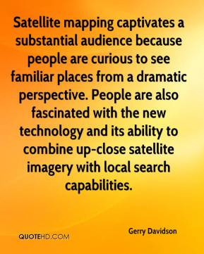 Satellite mapping captivates a substantial audience because people are ...