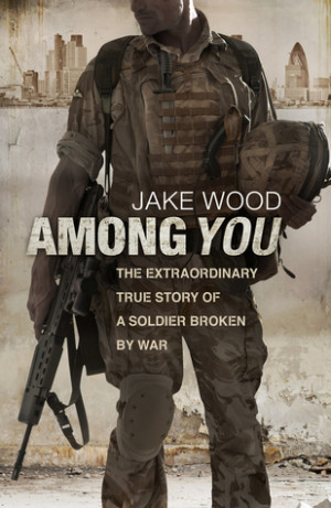Among You: The Extraordinary True Story of a Soldier Broken By War