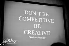 Don't Be Competitive Be Creative - Wallace Wattles Big John Arts Blog