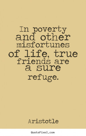 Aristotle picture quotes - In poverty and other misfortunes of life ...