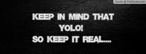 keep in mind that yolo!so keep it real.... , Pictures
