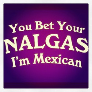 ... Proud to be Mexican #hell yeah #mexican quotes #quotes #nalgas #lol