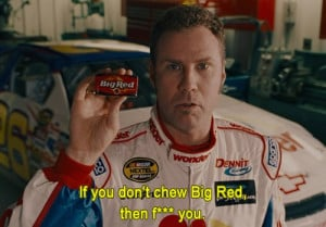 Talladega Nights :) my fav movie ever!! i think i know every line but ...