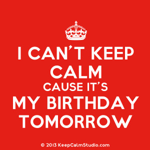 Keep Calm Cause It's My Birthday Tomorrow' design on t-shirt, poster