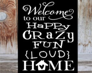 WELCOME to our HAPPY crazy fun loud HOME - smaller home decor wood ...